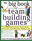 The Big Book of Team Building Games: Trust-Building Activities, Team Spirit Exercises, and Other Fun Things to Do (0070465134) by Newstrom, John