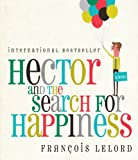 Hector and the Search for Happiness Francois Lelord