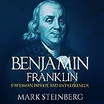 Benjamin Franklin: Statesman, Patriot, and Entrepreneur | Mark Steinberg