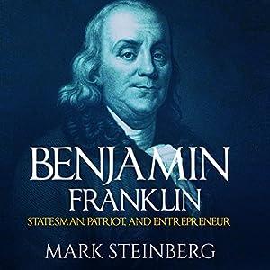 Benjamin Franklin: Statesman, Patriot, and Entrepreneur Audiobook
