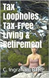 Tax Loopholes, Tax-Free Living & Retirement