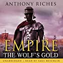 The Wolf's Gold: Empire V (       UNABRIDGED) by Anthony Riches Narrated by Saul Reichlin