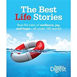 The Best Life Stories: 150 Real-life Tales of Resilience, Joy, and Hope-all 150 Words or Less! [Hardcover]