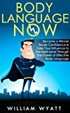 img - for Body Language NOW: Become a Winner, Exude Self Confidence & Take Your Influence to The Next Level Through The Power of Effective Body Language (Body Language, ... Social Skills, Emotional Intelligence, NLP) book / textbook / text book