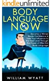 Body Language: NOW! Become a Winner, Exude Self Confidence & Take Your Influence to The Next Level Through The Power of Effective Body Language (English Edition)