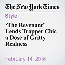 'The Revenant' Lends Trapper Chic a Dose of Gritty Realness Other by Ruth La Ferla Narrated by Barbara Benjamin-Creel