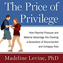 The Price of Privilege: How Parental Pressure and Material Advantage Are Creating a Generation of Disconnected and Unhappy Kids (       UNABRIDGED) by Madeline Levine PhD Narrated by Jo Anna Perrin