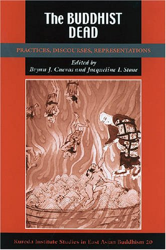 The Buddhist Dead: Practices, Discourses, Representations (Studies in East Asian Buddhism)
