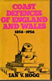 Coast Defences of England and Wales, 1856-1956 (0715363530) by Hogg, Ian V.