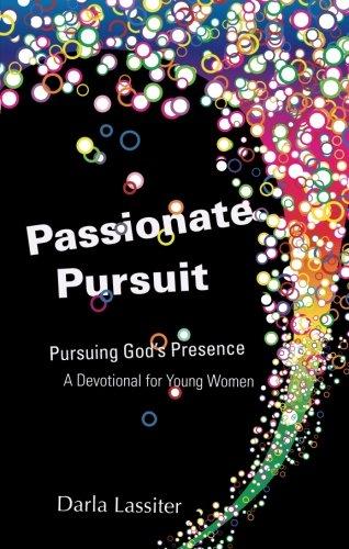 Passionate Pursuit: Pursuing God's Presence: A Devotional for Young Women