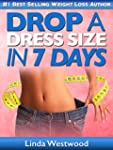 Drop A Dress Size in 7 Days: The Ulti...