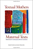 img - for Textual Mothers/Maternal Texts: Motherhood in Contemporary Women s Literatures book / textbook / text book