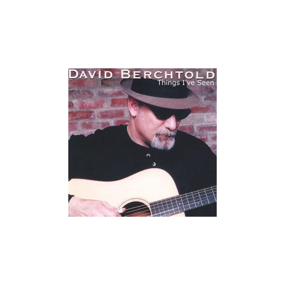 Things Ive Seen David Berchtold Music