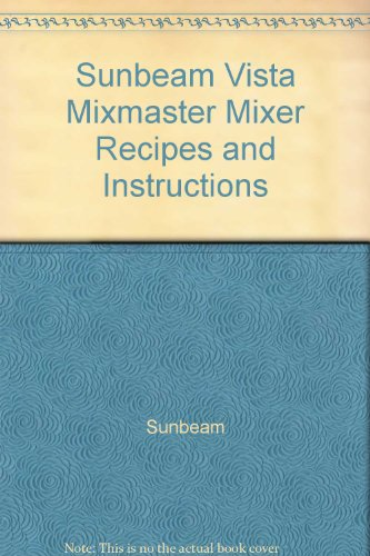 Sunbeam Vista Mixmaster Mixer Recipes And Instructions front-595574