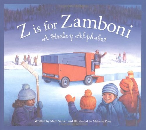 Z is for Zamboni: A Hockey Alphabet (Sports Alphabet): Matt Napier, Melanie Rose: 9781585360659: Amazon.com: Books