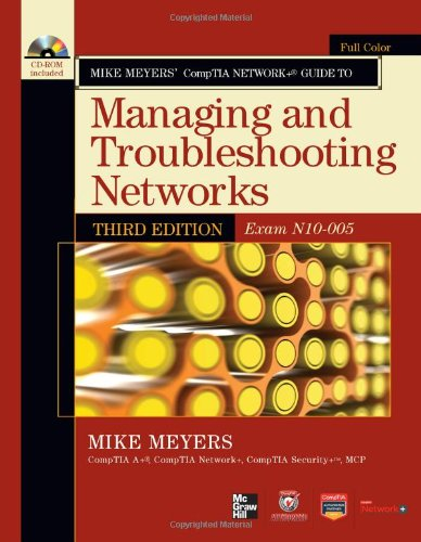 Mike Meyers? CompTIA Network+ Guide to Managing and Troubleshooting Networks, 3rd Edition (Exam N10-005) (CompTIA Authorized)