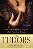 The Tudors: The Complete Story of Englands Most Notorious Dynasty