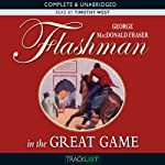 Flashman in the Great Game (       UNABRIDGED) by George MacDonald Fraser Narrated by Timothy West