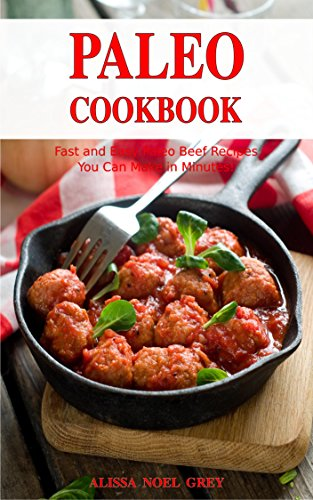 Paleo Cookbook: Fast and Easy Paleo Beef Recipes You Can Make in Minutes! (Easy Beef Recipes compare prices)
