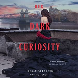 Her Dark Curiosity: Madman's Daughter, Book 2 | [Megan Shepherd]
