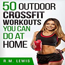 CrossFit Workouts You Can Do at Home: The Top 50 Outdoor CrossFit Workouts You Can Do at Home with No Equipment | Livre audio Auteur(s) : R.M. Lewis Narrateur(s) : Keira Knight