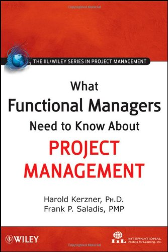 What Functional Managers Need to Know About Project Management (The IIL/Wiley Series in Project Management)