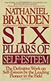 The Six Pillars of Self-Esteem:  The Definitive Work on Self-Esteem by the Leading Pioneer in the Field (0553374397) by Branden, Nathaniel