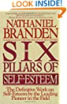 The Six Pillars of Self-Esteem:  The...