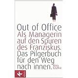 """Out of Office: Als Managerin auf den Spuren des Franziskus - Das Pilgerbuch f�r den Weg nach innenvon """"Mira Czutka"""""""