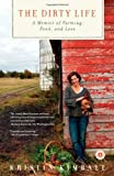 img - for The Dirty Life: A Memoir of Farming, Food, and Love by Kristin Kimball (2011-04-12) book / textbook / text book