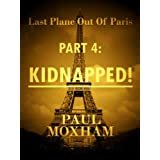 Kidnapped! (Last Plane out of Paris, Part Four)