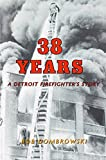 38 Years a Detroit Firefighter's Story