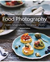 Food Photography: From Snapshots to Great Shots (2nd Edition)