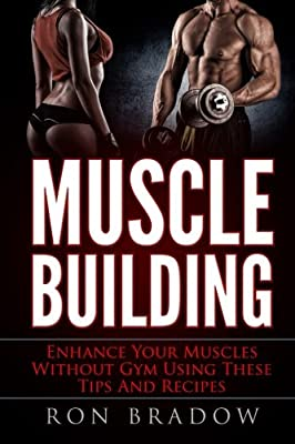 Muscle Building: Enhance Your Muscles Without Gym Using These Tips And Recipes