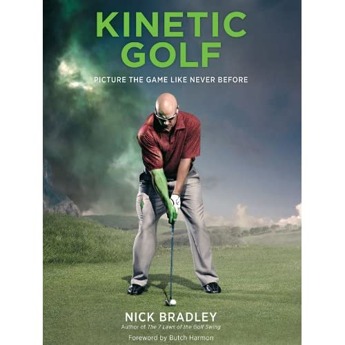 Kinetic Golf: Picture the Game Like Never Before Nick Bradley and Butch Harmon