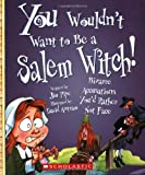 You Wouldn t Want to Be a Salem Witch!: Bizarre Accusations You d Rather Not Face
