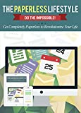 The Paperless Lifestyle: Do The Impossible! Go Completely Paperless To Revolutionize Your Life (Productivity - Life Hacking - Evernote - Paperless - Office Organization)