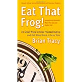 Eat That Frog!: 21 Great Ways to Stop Procrastinating and Get More Done in Less Time ~ Brian Tracy