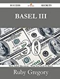 Basel III 30 Success Secrets - 30 Most Asked Questions on Basel III - What You Need to Know
