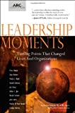 img - for Leadership Moments: Turning Points That Changed Lives and Organizations book / textbook / text book