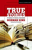 True Stories: A Century of Literary Journalism (Medill School of Journalism Visions of the American Press) (0810124696) by Sims, Norman