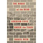 The House of the Dead: Siberian Exile Under the Tsars | Daniel Beer