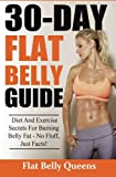 30-Day Flat Belly Guide: Diet and Exercise Secrets For Burning Belly Fat Fast - No Fluff, Just Facts!(Booklet)