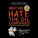 Why We Hate the Oil Companies: Straight Talk from an Energy Insider   John Hofmeister