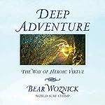 Deep Adventure: The Way of Heroic Virtue | Bear Woznick