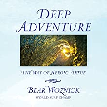 Deep Adventure: The Way of Heroic Virtue Audiobook by Bear Woznick Narrated by Bear Woznick