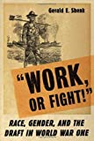 img - for Work or Fight!: Race, Gender, and the Draft in World War One by Shenk, Gerald (December 11, 2005) Paperback book / textbook / text book