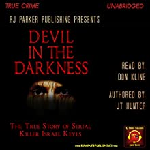 Devil in the Darkness: The True Story of Serial Killer Israel Keyes Audiobook by J.T. Hunter Narrated by Don Kline