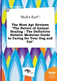 img - for Bull's Eye!: The Most Apt Reviews the Nature of Animal Healing: The Definitive Holistic Medicine Guide to Caring for Your Dog and book / textbook / text book