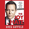 The Joy of Hate: How to Triumph over Whiners in the Age of Phony Outrage Hörbuch von Greg Gutfeld Gesprochen von: Steve Kramer